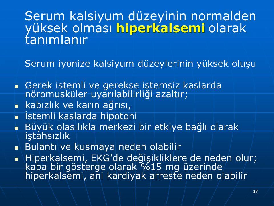 Serum kalsiyum düzeyinin normalden yüksek olması hiperkalsemi olarak tanımlanır