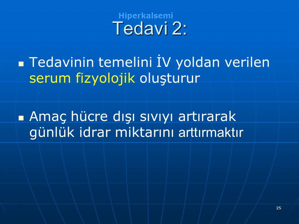 Tedavi 2: Hiperkalsemi. Tedavinin temelini İV yoldan verilen serum fizyolojik oluşturur.