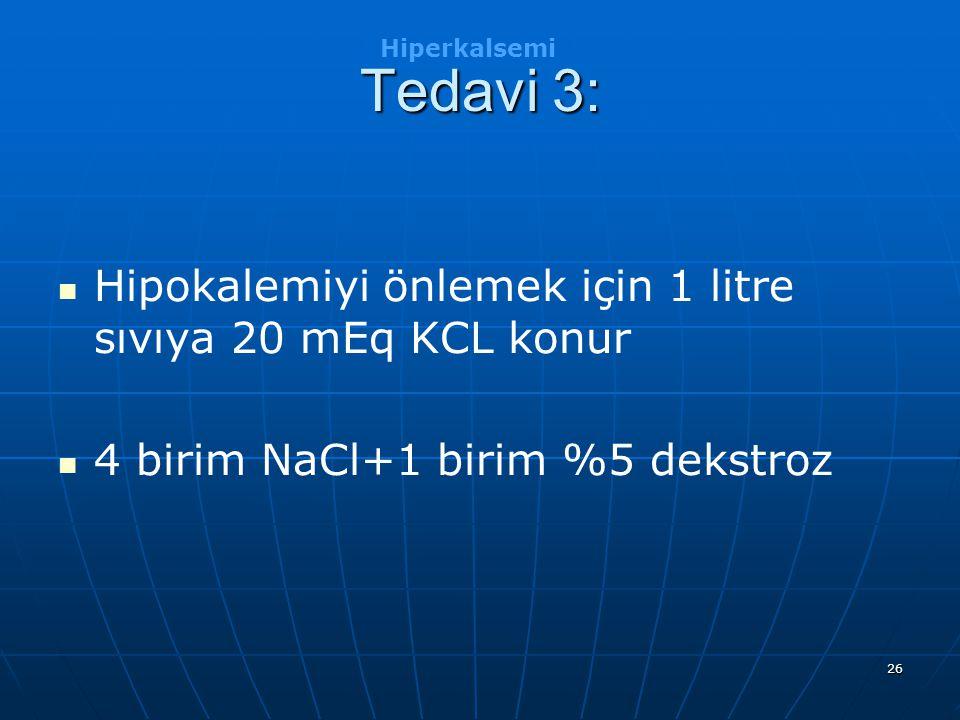 Tedavi 3: Hipokalemiyi önlemek için 1 litre sıvıya 20 mEq KCL konur