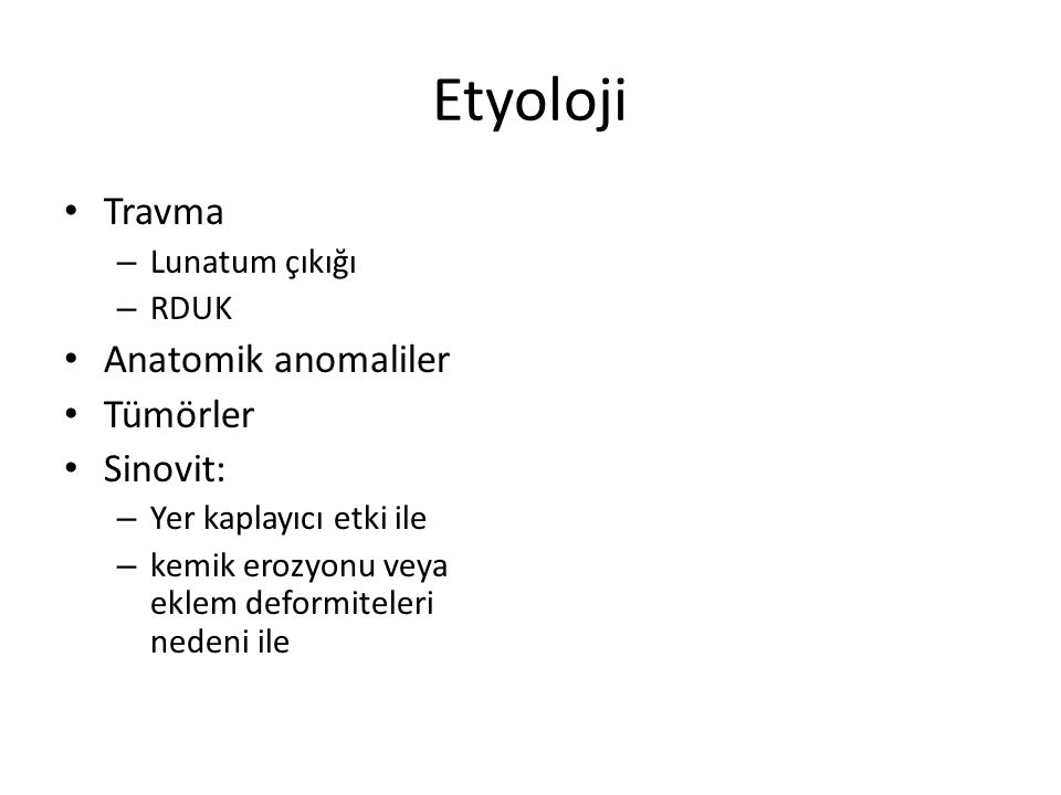 Etyoloji Travma Anatomik anomaliler Tümörler Sinovit: Lunatum çıkığı