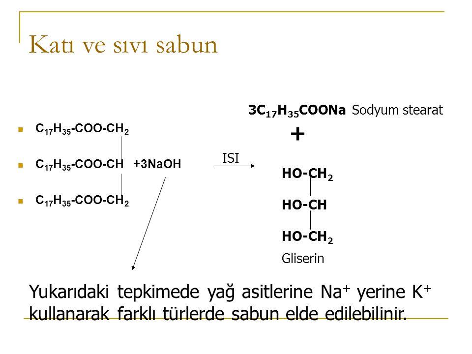 Katı ve sıvı sabun 3C17H35COONa. Sodyum stearat. C17H35-COO-CH2. C17H35-COO-CH +3NaOH. + ISI.