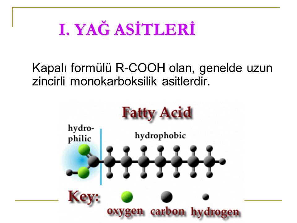 I. YAĞ ASİTLERİ Kapalı formülü R-COOH olan, genelde uzun zincirli monokarboksilik asitlerdir.