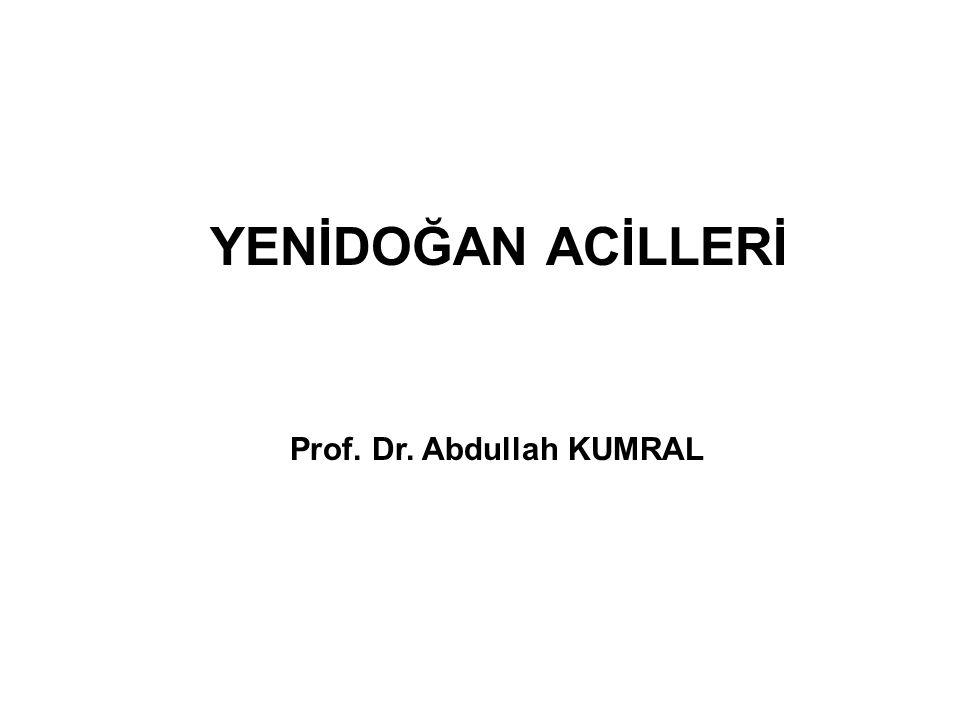 YENİDOĞAN ACİLLERİ Prof. Dr. Abdullah KUMRAL