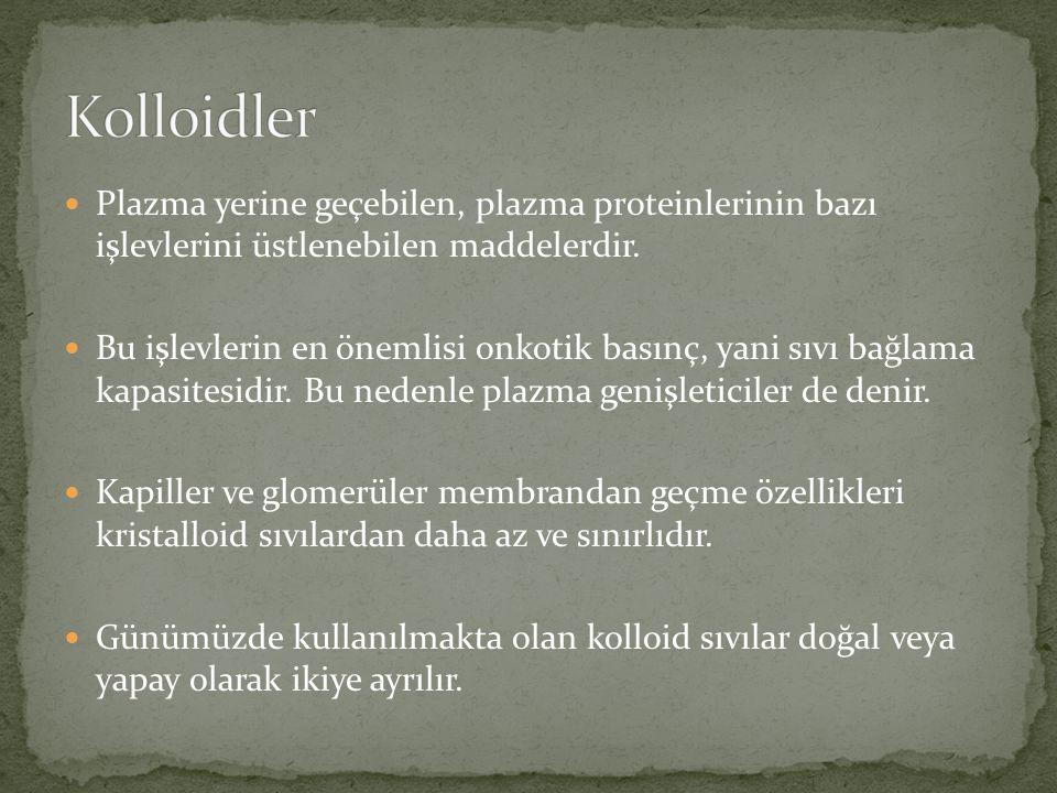 Kolloidler Plazma yerine geçebilen, plazma proteinlerinin bazı işlevlerini üstlenebilen maddelerdir.