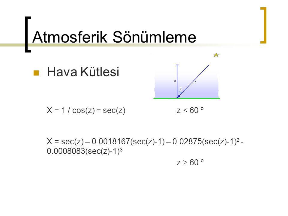 Atmosferik Sönümleme Hava Kütlesi X = 1 / cos(z) = sec(z) z < 60 º