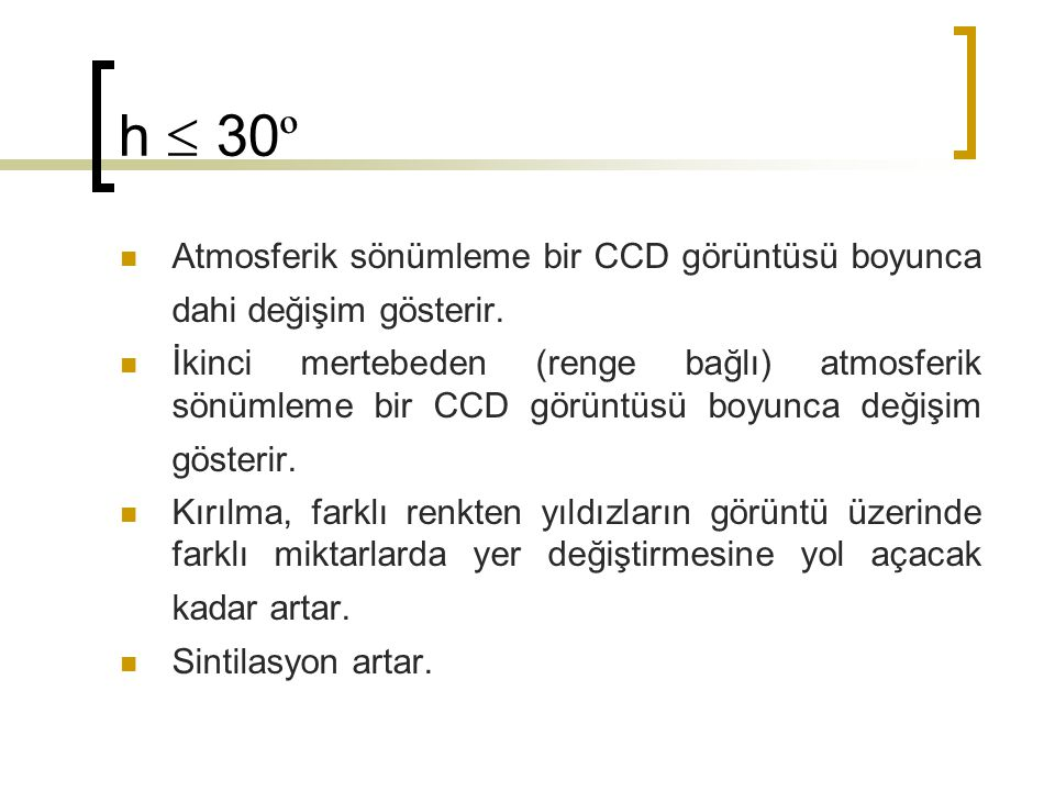 h  30º Atmosferik sönümleme bir CCD görüntüsü boyunca dahi değişim gösterir.