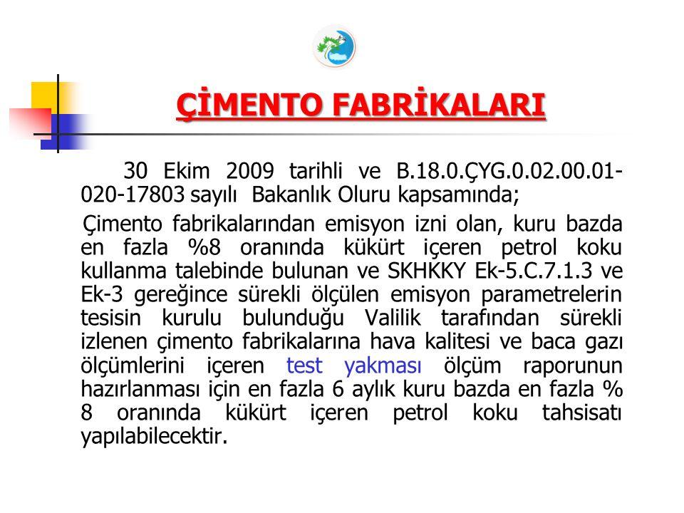 ÇİMENTO FABRİKALARI 30 Ekim 2009 tarihli ve B.18.0.ÇYG.0.02.00.01-020-17803 sayılı Bakanlık Oluru kapsamında;