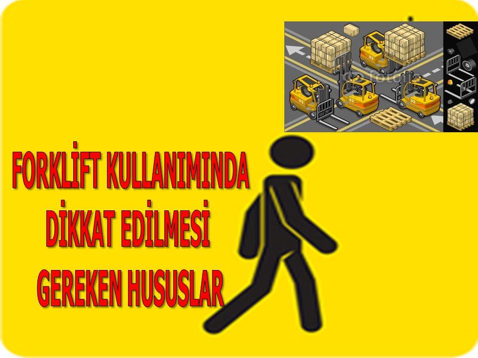 FORKLİFT KULLANIMINDA
