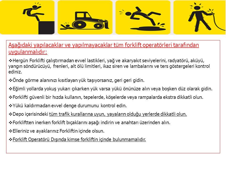 Aşağıdaki yapılacaklar ve yapılmayacaklar tüm forklift operatörleri tarafından uygulanmalıdır: