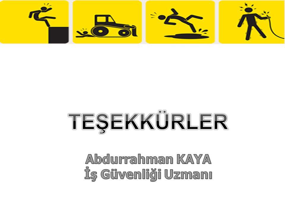 TEŞEKKÜRLER Abdurrahman KAYA İş Güvenliği Uzmanı