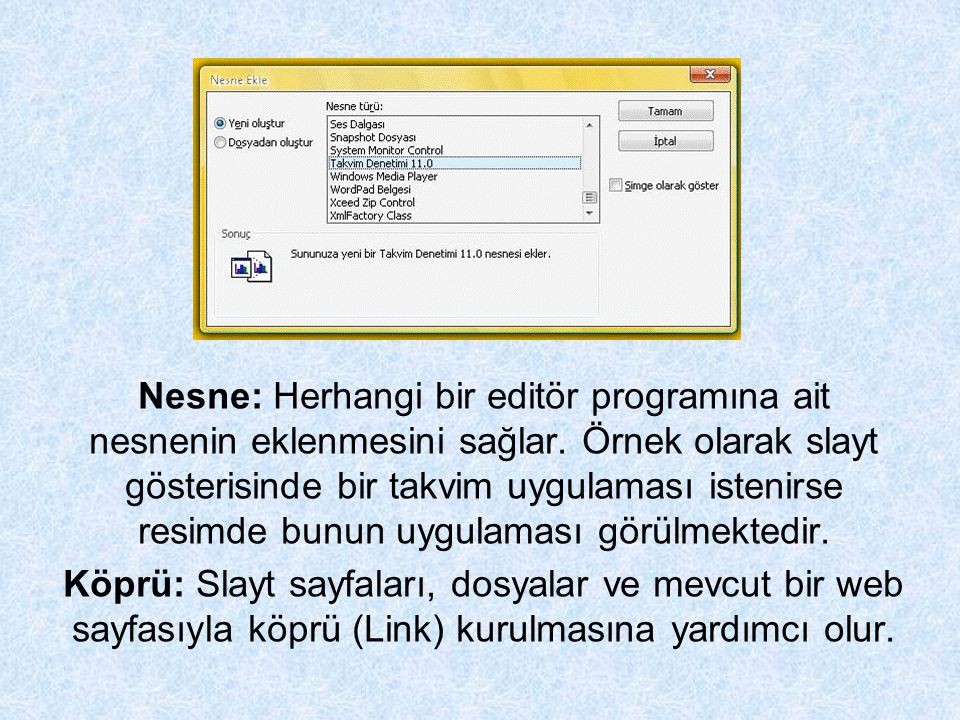 Nesne: Herhangi bir editör programına ait nesnenin eklenmesini sağlar