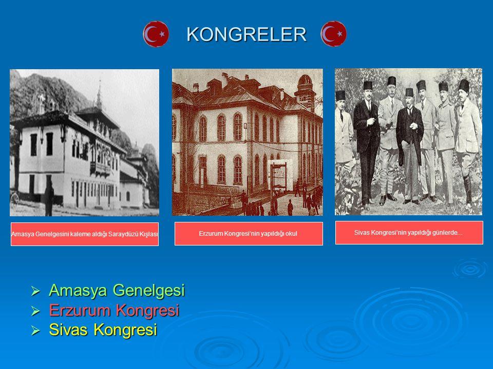 KONGRELER Amasya Genelgesi Erzurum Kongresi Sivas Kongresi