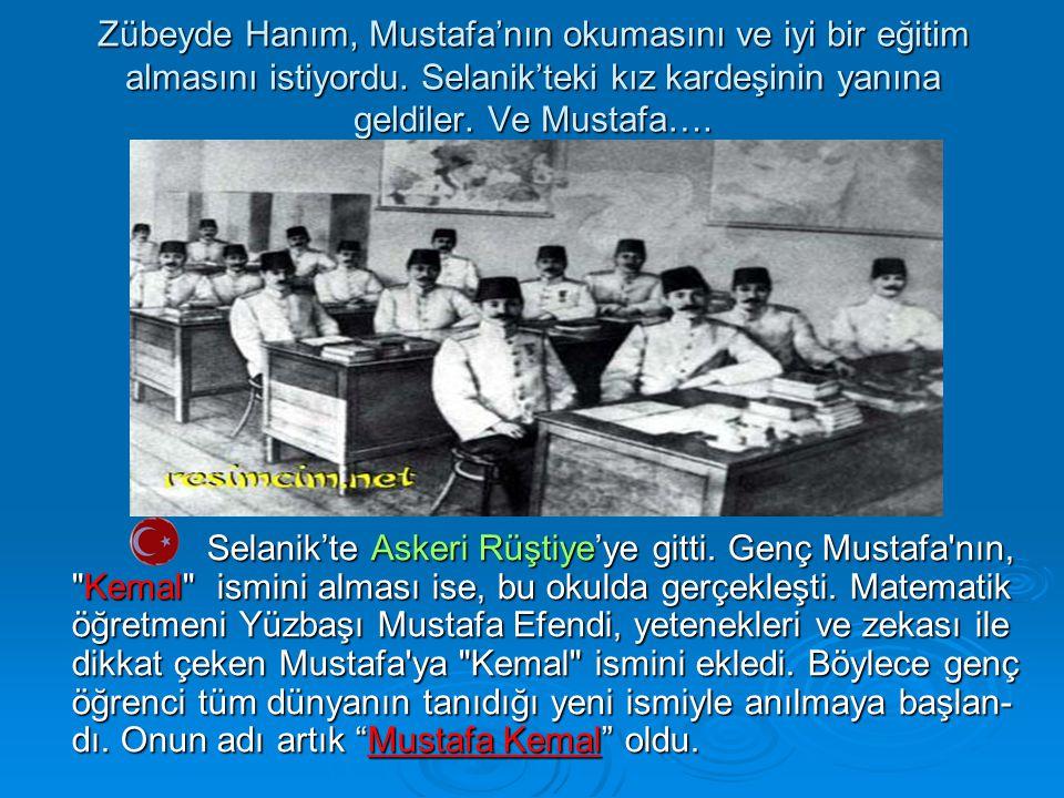 Zübeyde Hanım, Mustafa'nın okumasını ve iyi bir eğitim almasını istiyordu. Selanik'teki kız kardeşinin yanına geldiler. Ve Mustafa….