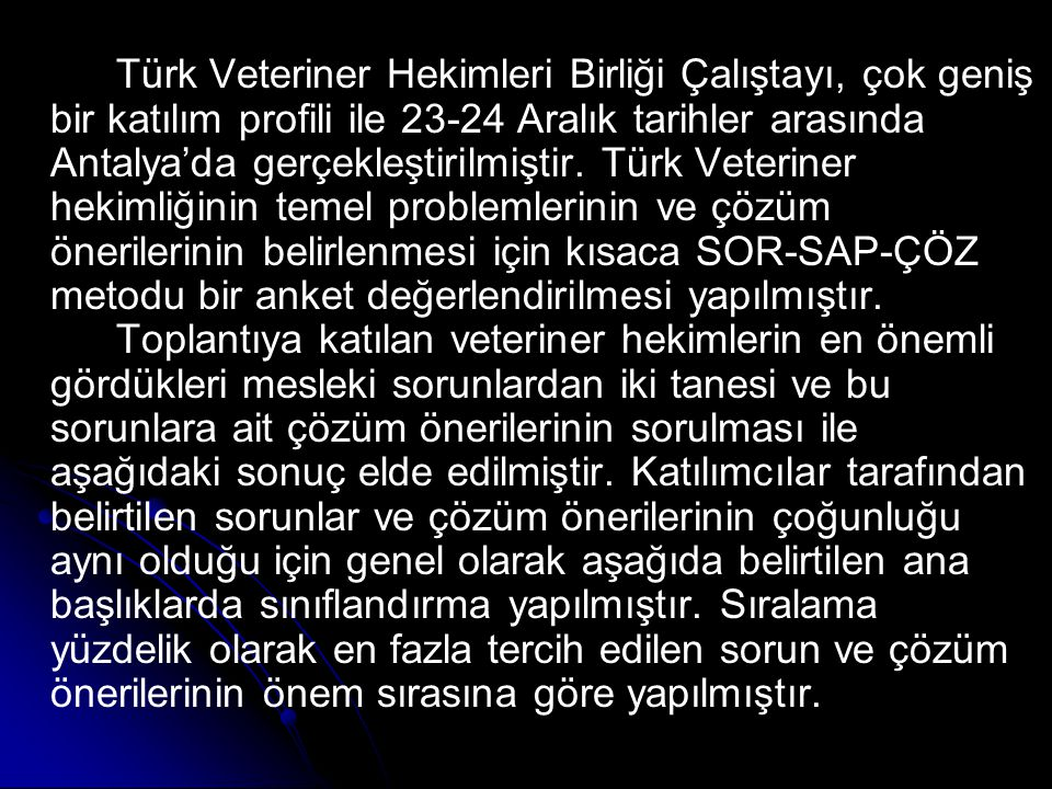 Türk Veteriner Hekimleri Birliği Çalıştayı, çok geniş bir katılım profili ile 23-24 Aralık tarihler arasında Antalya'da gerçekleştirilmiştir.