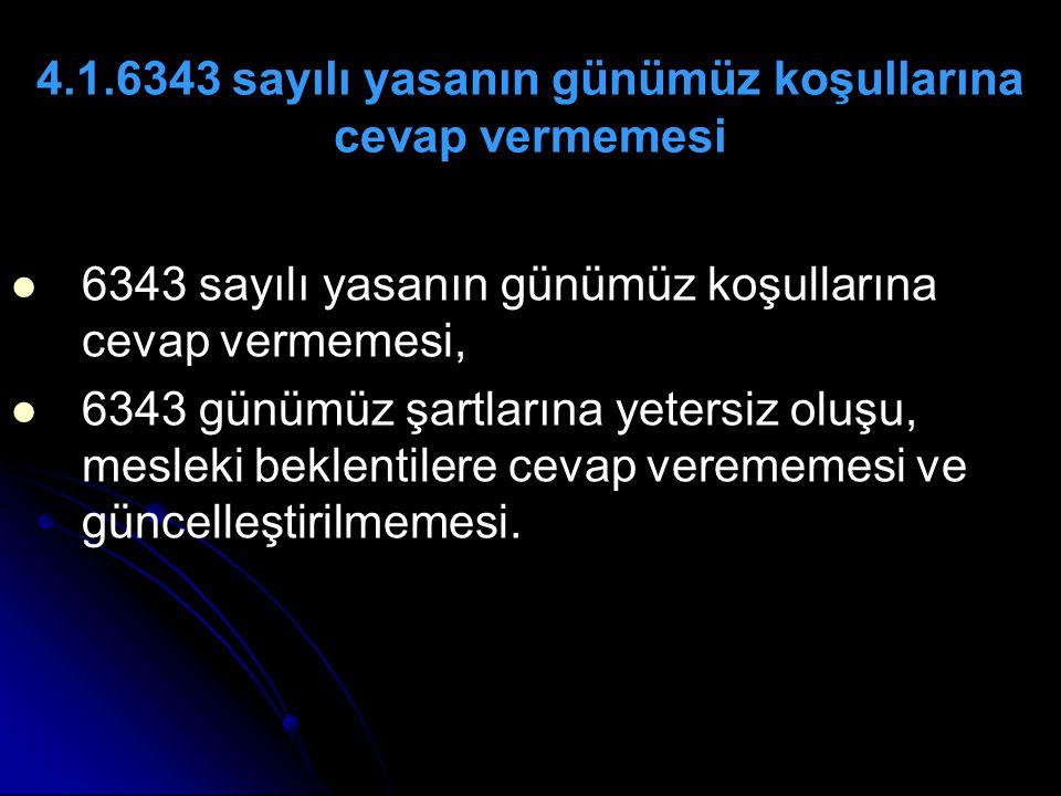 4.1.6343 sayılı yasanın günümüz koşullarına cevap vermemesi
