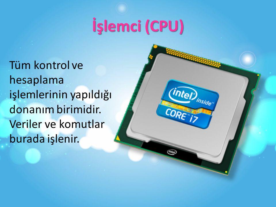 İşlemci (CPU) Tüm kontrol ve hesaplama işlemlerinin yapıldığı donanım birimidir.
