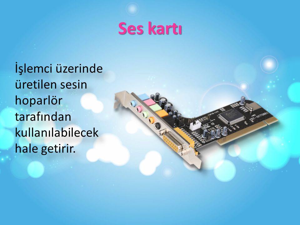 Ses kartı İşlemci üzerinde üretilen sesin hoparlör tarafından kullanılabilecek hale getirir.