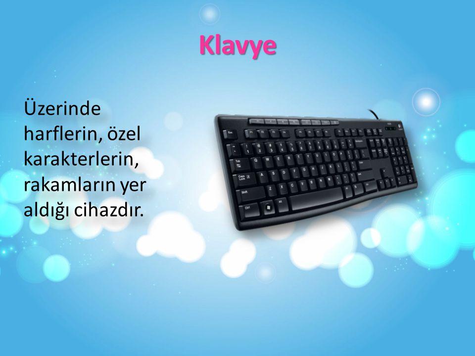 Klavye Üzerinde harflerin, özel karakterlerin, rakamların yer aldığı cihazdır.