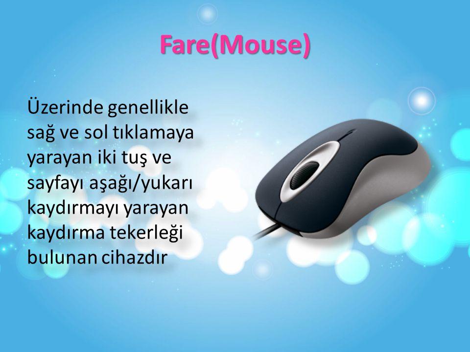 Fare(Mouse) Üzerinde genellikle sağ ve sol tıklamaya yarayan iki tuş ve sayfayı aşağı/yukarı kaydırmayı yarayan kaydırma tekerleği bulunan cihazdır.