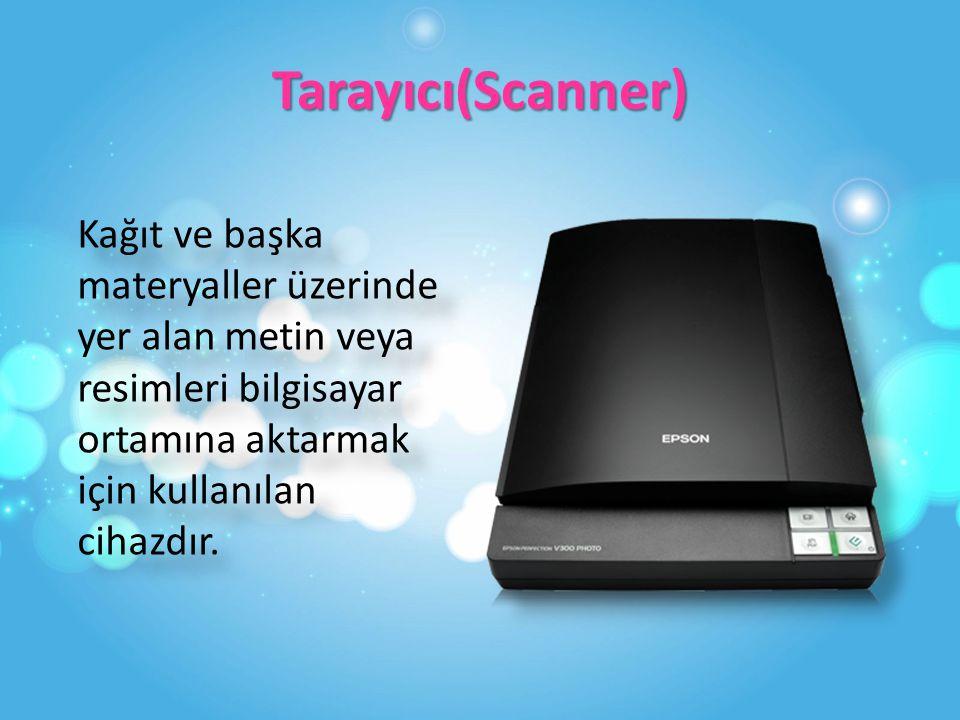 Tarayıcı(Scanner) Kağıt ve başka materyaller üzerinde yer alan metin veya resimleri bilgisayar ortamına aktarmak için kullanılan cihazdır.