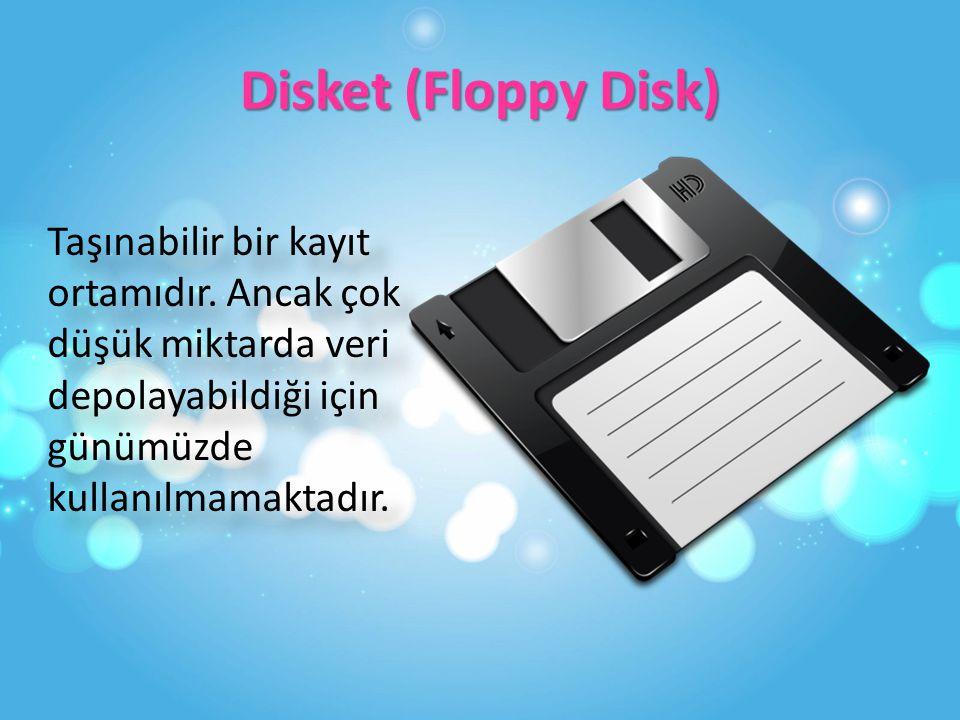 Disket (Floppy Disk) Taşınabilir bir kayıt ortamıdır.