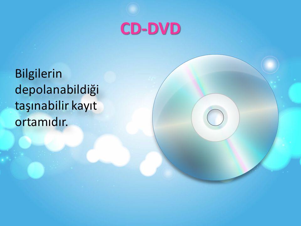 CD-DVD Bilgilerin depolanabildiği taşınabilir kayıt ortamıdır.