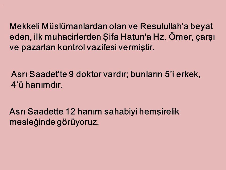 Asrı Saadet'te 9 doktor vardır; bunların 5'i erkek, 4'ü hanımdır.