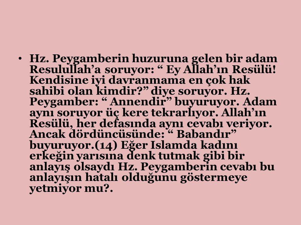 Hz. Peygamberin huzuruna gelen bir adam Resulullah'a soruyor: Ey Allah'ın Resülü.