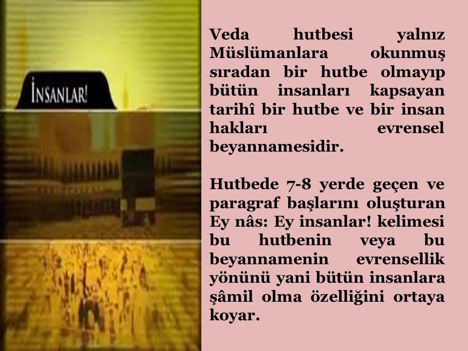 Veda hutbesi yalnız Müslümanlara okunmuş sıradan bir hutbe olmayıp bütün insanları kapsayan tarihî bir hutbe ve bir insan hakları evrensel beyannamesidir.