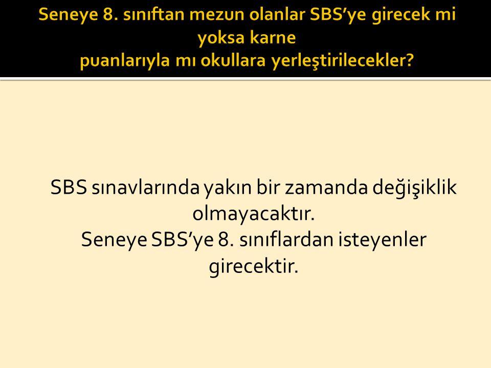 SBS sınavlarında yakın bir zamanda değişiklik olmayacaktır.