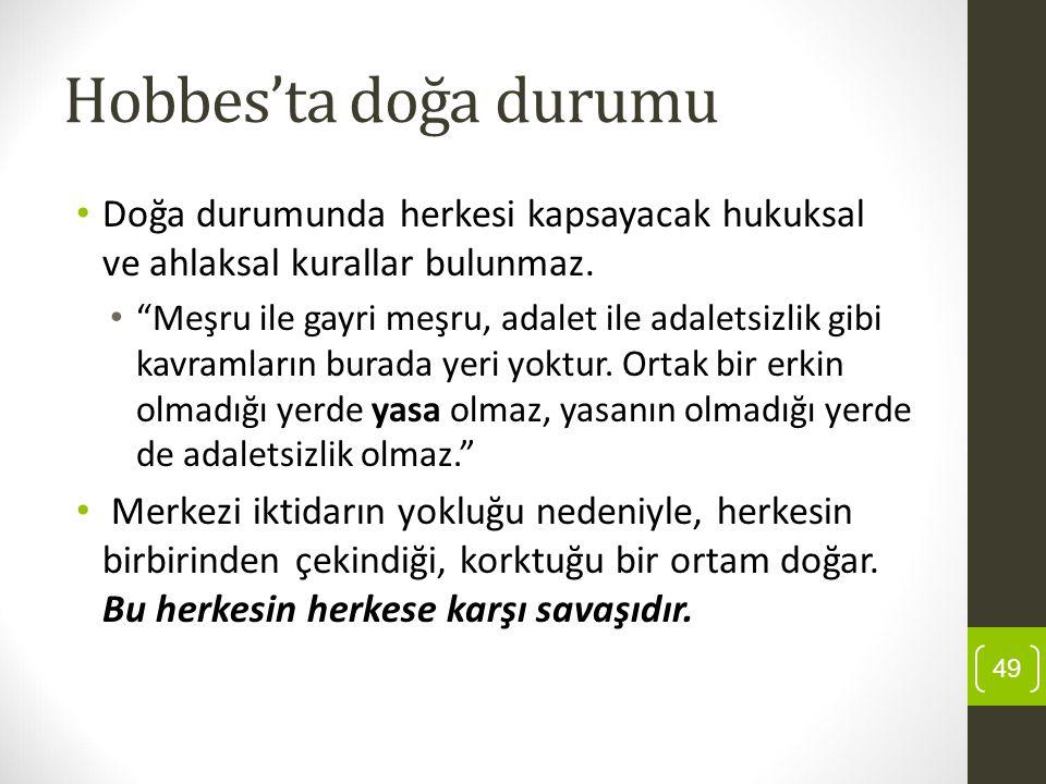 Hobbes'ta doğa durumu Doğa durumunda herkesi kapsayacak hukuksal ve ahlaksal kurallar bulunmaz.