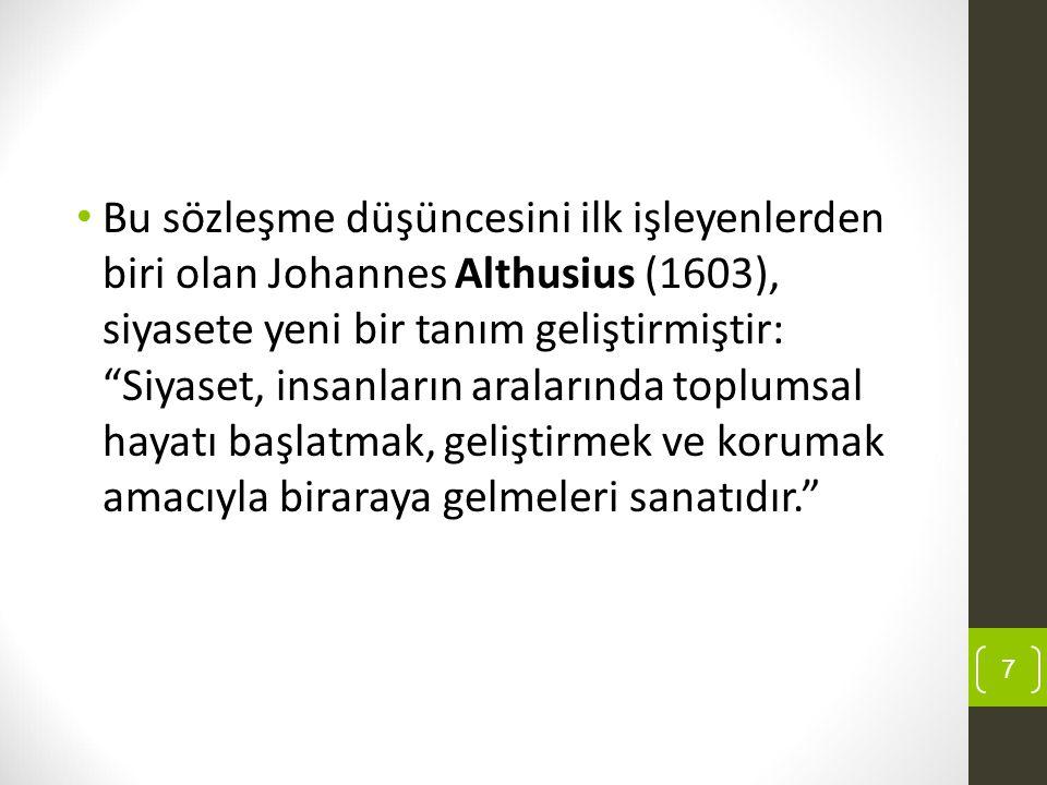 Bu sözleşme düşüncesini ilk işleyenlerden biri olan Johannes Althusius (1603), siyasete yeni bir tanım geliştirmiştir: Siyaset, insanların aralarında toplumsal hayatı başlatmak, geliştirmek ve korumak amacıyla biraraya gelmeleri sanatıdır.