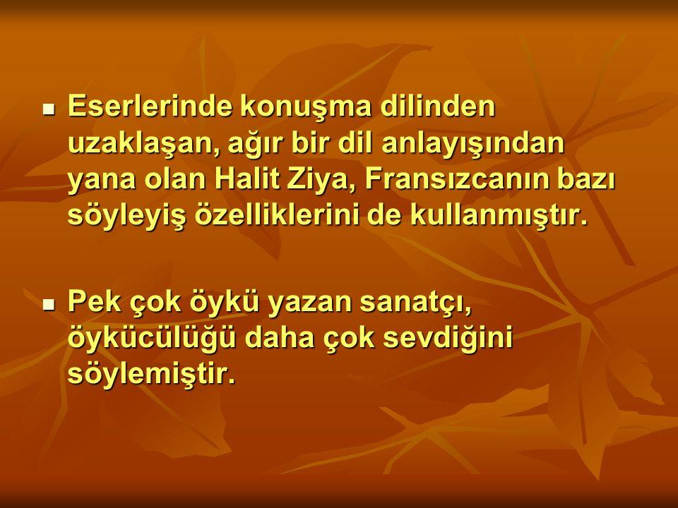 Eserlerinde konuşma dilinden uzaklaşan, ağır bir dil anlayışından yana olan Halit Ziya, Fransızcanın bazı söyleyiş özelliklerini de kullanmıştır.