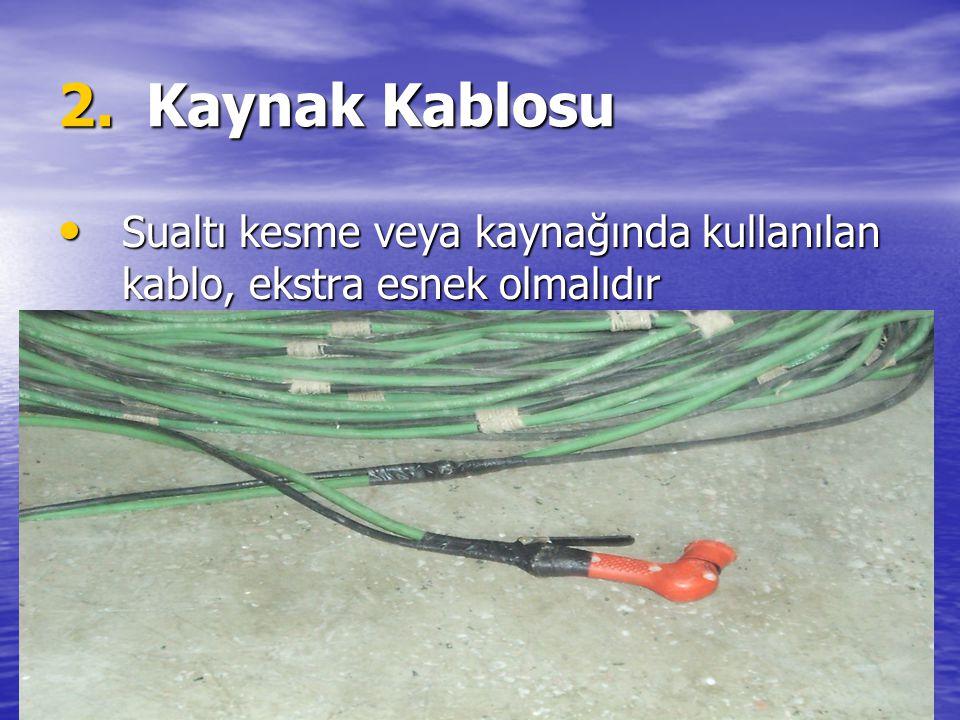 Kaynak Kablosu Sualtı kesme veya kaynağında kullanılan kablo, ekstra esnek olmalıdır