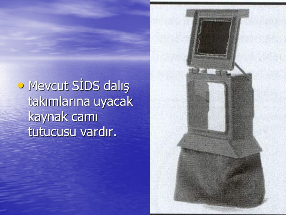 Mevcut SİDS dalış takımlarına uyacak kaynak camı tutucusu vardır.