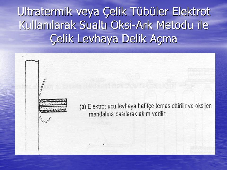 Ultratermik veya Çelik Tübüler Elektrot Kullanılarak Sualtı Oksi-Ark Metodu ile Çelik Levhaya Delik Açma