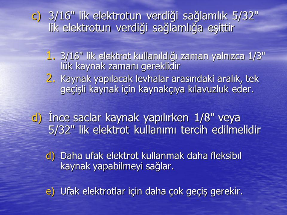 3/16 lik elektrotun verdiği sağlamlık 5/32 lik elektrotun verdiği sağlamlığa eşittir