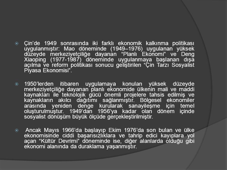Çin'de 1949 sonrasında iki farklı ekonomik kalkınma politikası uygulanmıştır: Mao döneminde (1949–1976) uygulanan yüksek düzeyde merkeziyetçiliğe dayanan Planlı Ekonomi ve Deng Xiaoping (1977-1987) döneminde uygulanmaya başlanan dışa açılma ve reform politikası sonucu geliştirilen Çin Tarzı Sosyalist Piyasa Ekonomisi .
