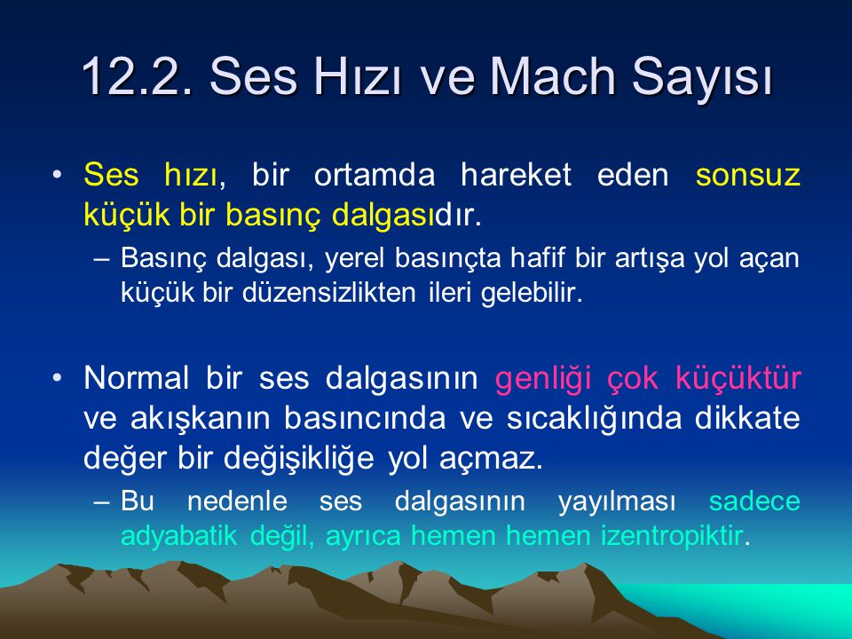12.2. Ses Hızı ve Mach Sayısı Ses hızı, bir ortamda hareket eden sonsuz küçük bir basınç dalgasıdır.