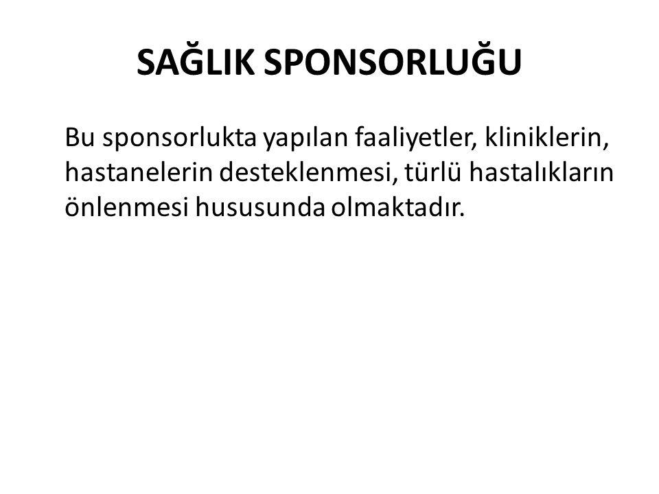 SAĞLIK SPONSORLUĞU Bu sponsorlukta yapılan faaliyetler, kliniklerin, hastanelerin desteklenmesi, türlü hastalıkların önlenmesi hususunda olmaktadır.