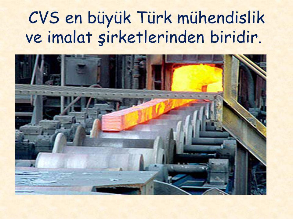 CVS en büyük Türk mühendislik ve imalat şirketlerinden biridir.