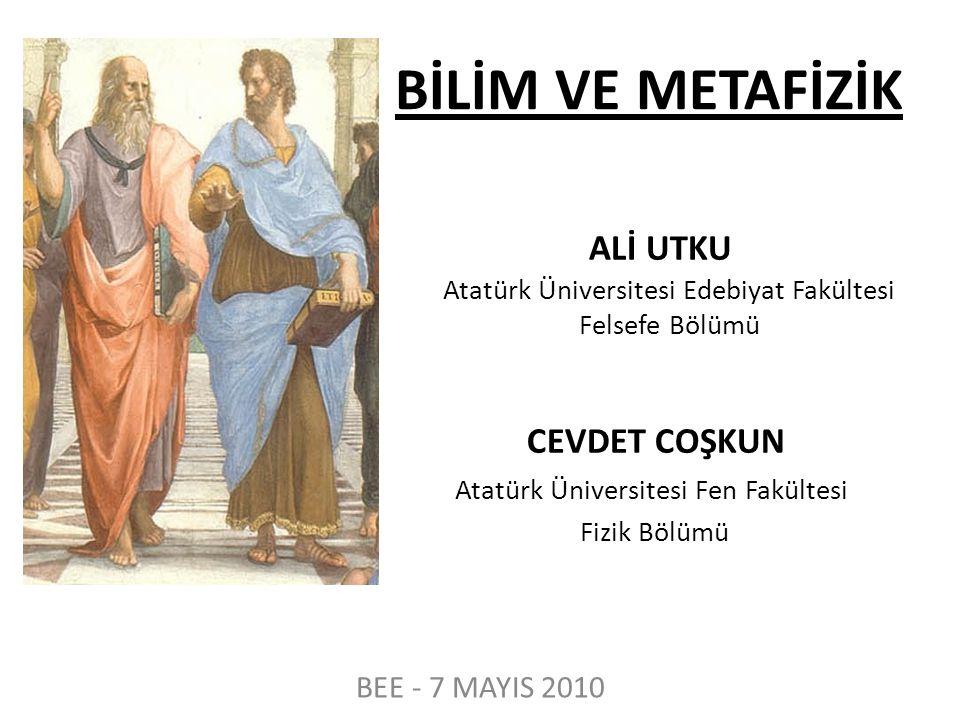 BİLİM VE METAFİZİK ALİ UTKU Atatürk Üniversitesi Edebiyat Fakültesi Felsefe Bölümü.