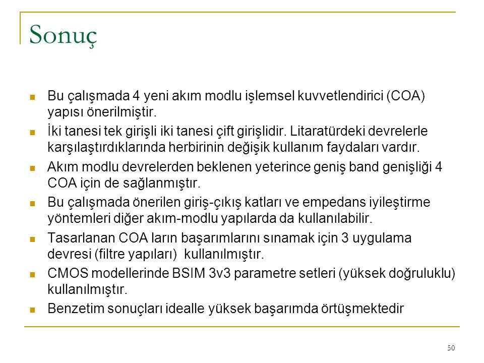 Sonuç Bu çalışmada 4 yeni akım modlu işlemsel kuvvetlendirici (COA) yapısı önerilmiştir.