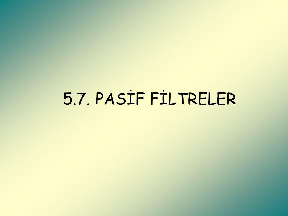 5.7. PASİF FİLTRELER