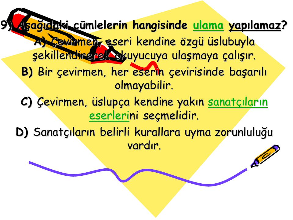 9) Aşağıdaki cümlelerin hangisinde ulama yapılamaz