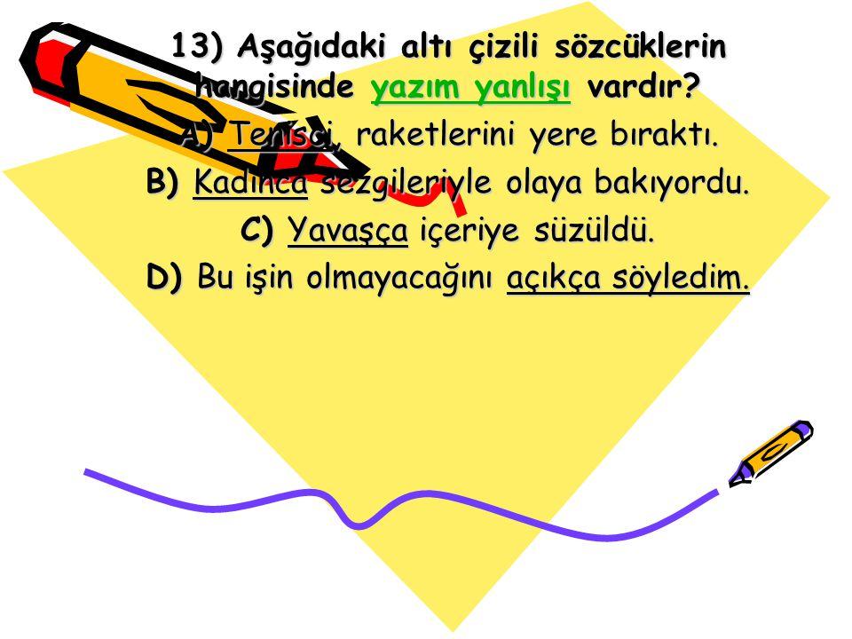 13) Aşağıdaki altı çizili sözcüklerin hangisinde yazım yanlışı vardır