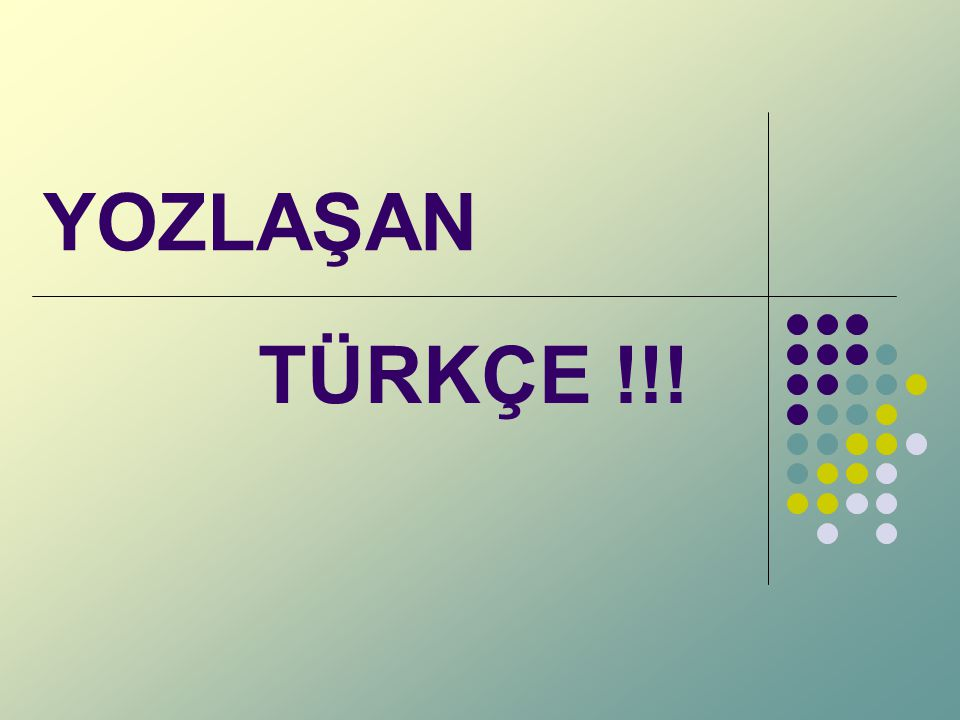 YOZLAŞAN TÜRKÇE !!!