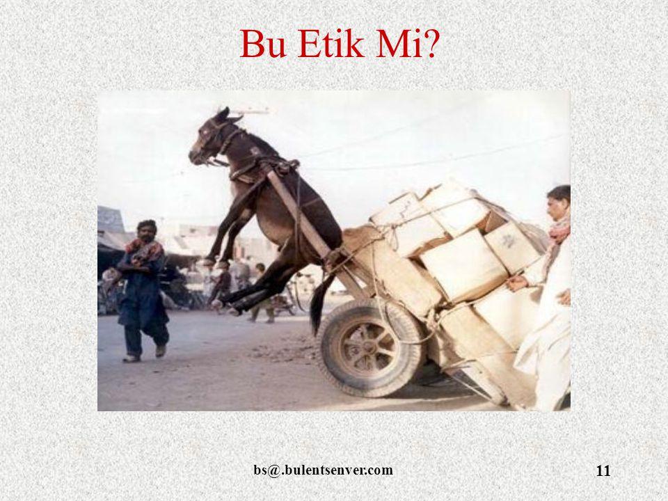 Bu Etik Mi bs@.bulentsenver.com
