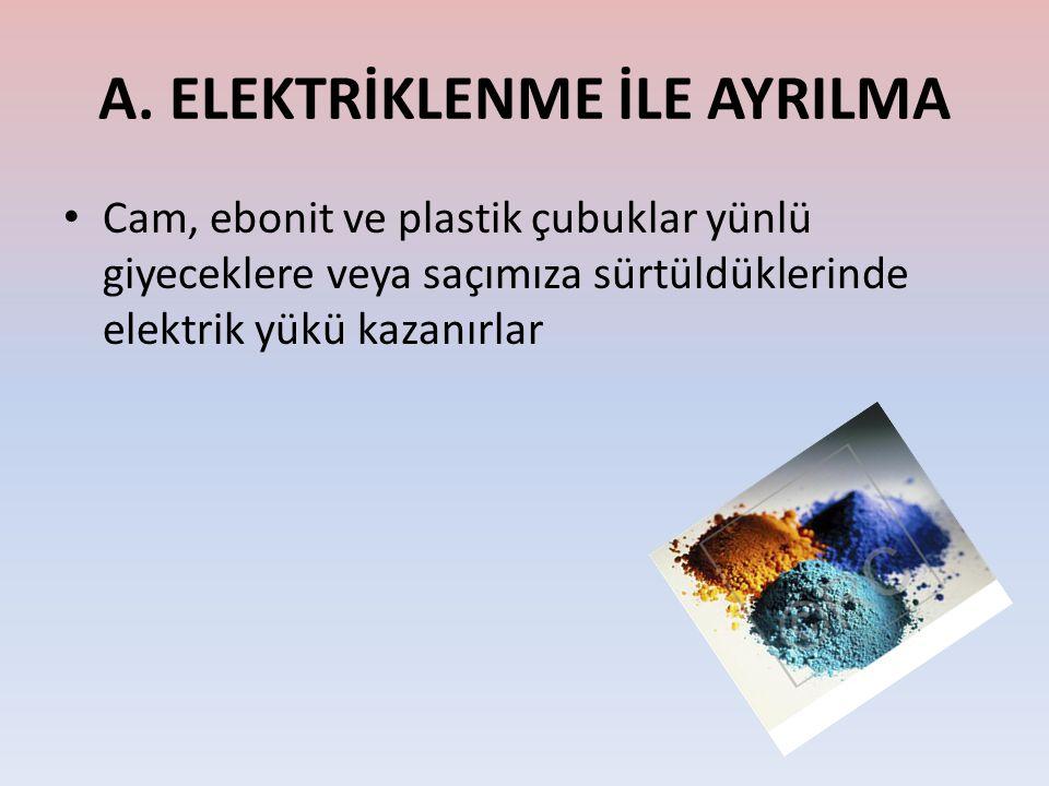 A. ELEKTRİKLENME İLE AYRILMA