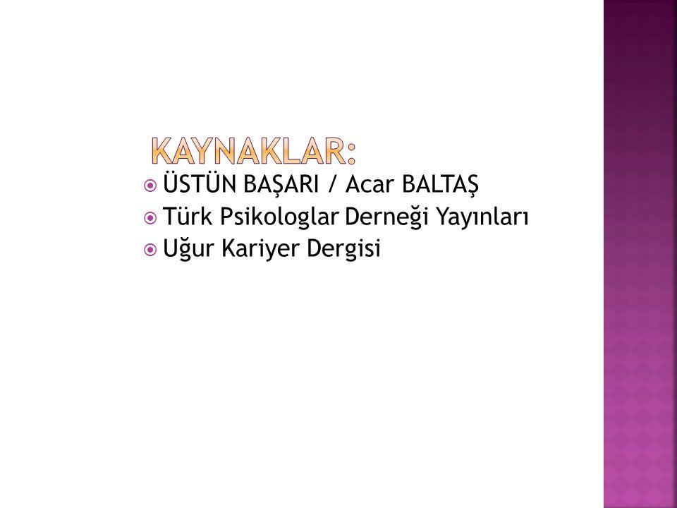 Kaynaklar: ÜSTÜN BAŞARI / Acar BALTAŞ